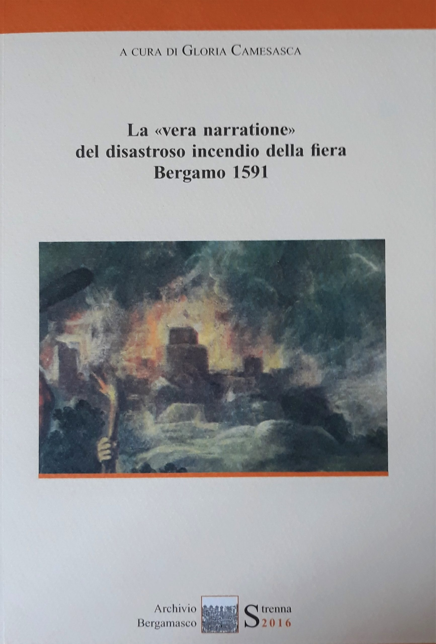 La vera narratione del disastroso incendio della fiera di Bergamo